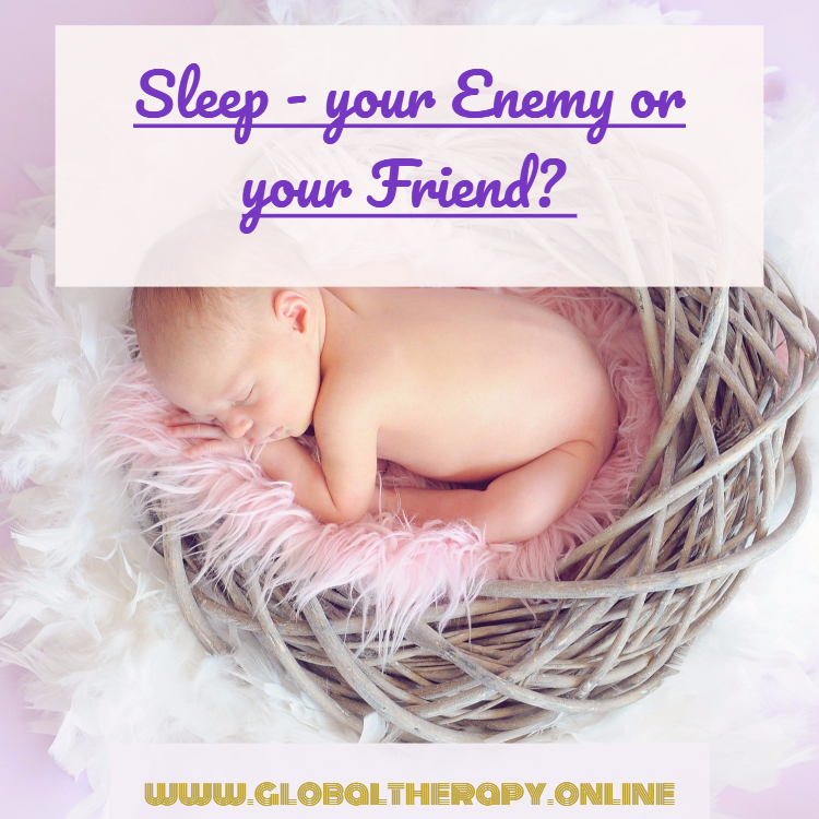 Sleep – your Enemy or your Friend?