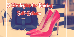 image displays text 3 strategies for raising self-esteem
